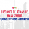 Customer Relationship Management: Acquiring Customers & Keeping Them