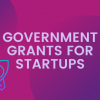 Government Grants for Startups